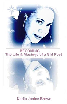 Becoming: The Life & Musings of a Girl Poet by Nadia Janice Brown