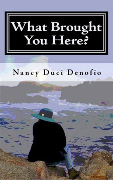 What Brought You Here? by Nanci Duci Denofio