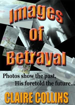 Images of Betrayal by Claire Collins Excerpt: Images of Betrayal