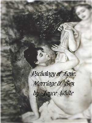 Psychology of Love Marriage Sex by Joyce White Excerpts (4&5): Psychology of Love, Marriage & Sex