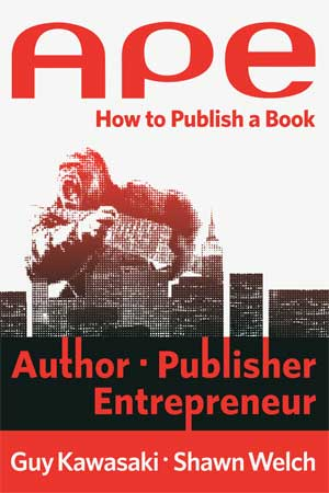 APE Author Publisher Entrepreneur by Guy Kawasaki and Shawn Welch Review: APE