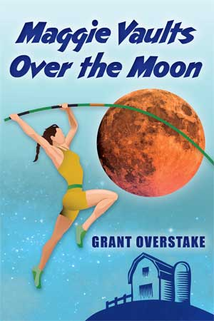Maggie Vaults Over the Moon by Grant Overstake Writers Poets and Writers Online Magazines Free Promotion eBook Books to Read Book Review Book of the Week  Review: Maggie Vaults Over the Moon