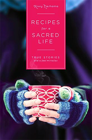Recipes-for-A-Sacred-Life-by-Rivvy-Neshama