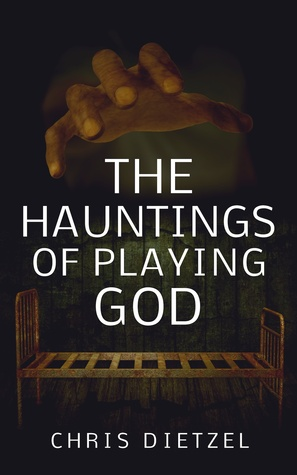 The Hauntings of Playing God by Chris Dietzel