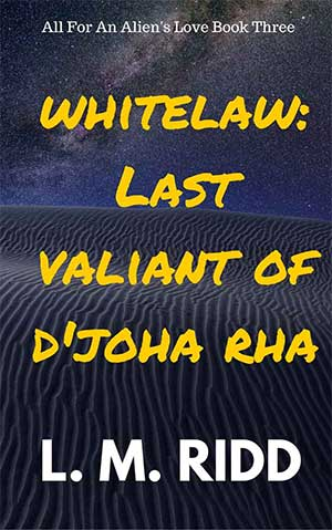 Whitelaw: Last Valiant of D'joha Rha - All For An Alien's Love Book 3