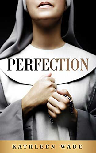 Perfection - A Novel, Perfection – A Novel by Kathleen Wade