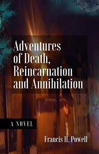 Interview WithFrancis H. Powell - Adventures of Death, Reincarnation, and Annihilation